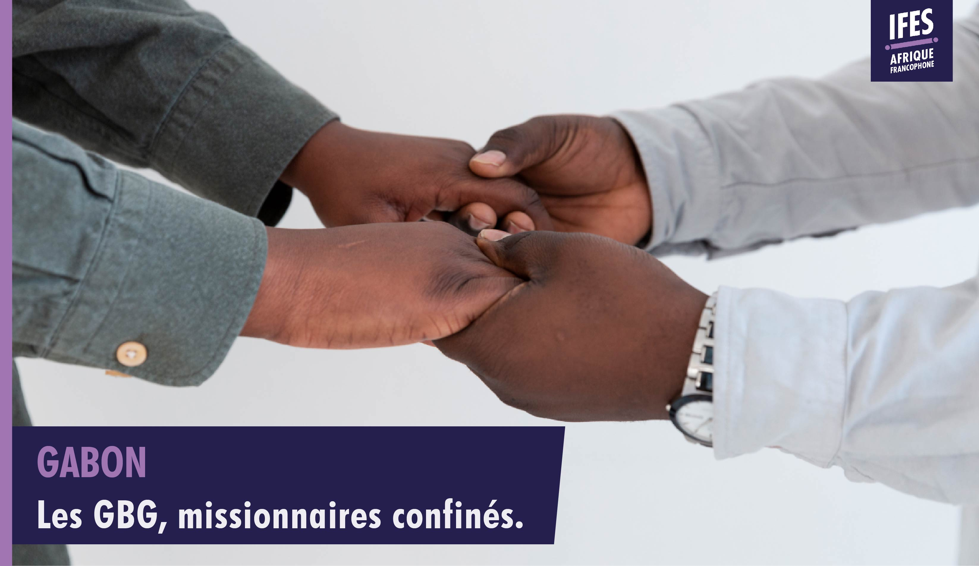 Les GBG, missionnaires confinés.